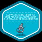 La investigación científica en el aula: de la transmisión a la creación de conocimientos